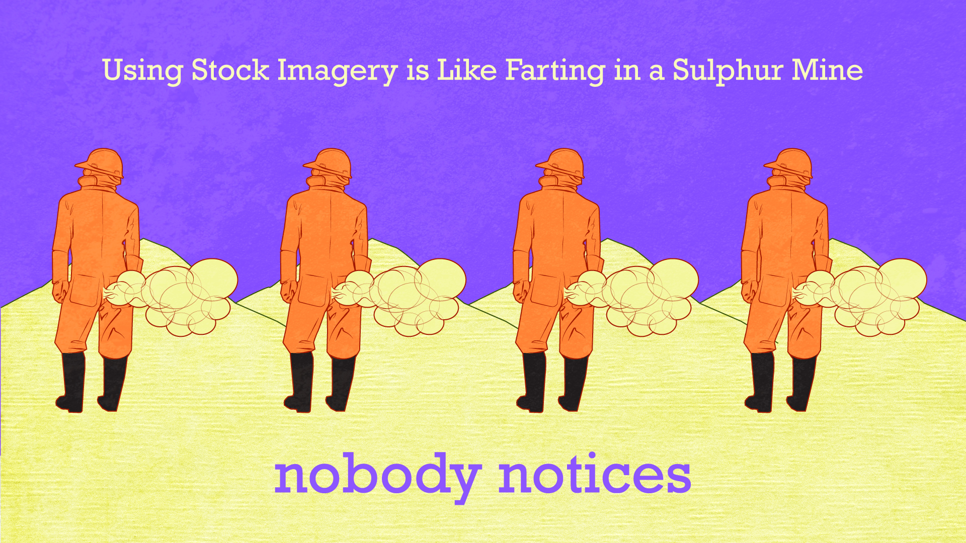 Nobody Notices when you Fart in a Sulphur Mine